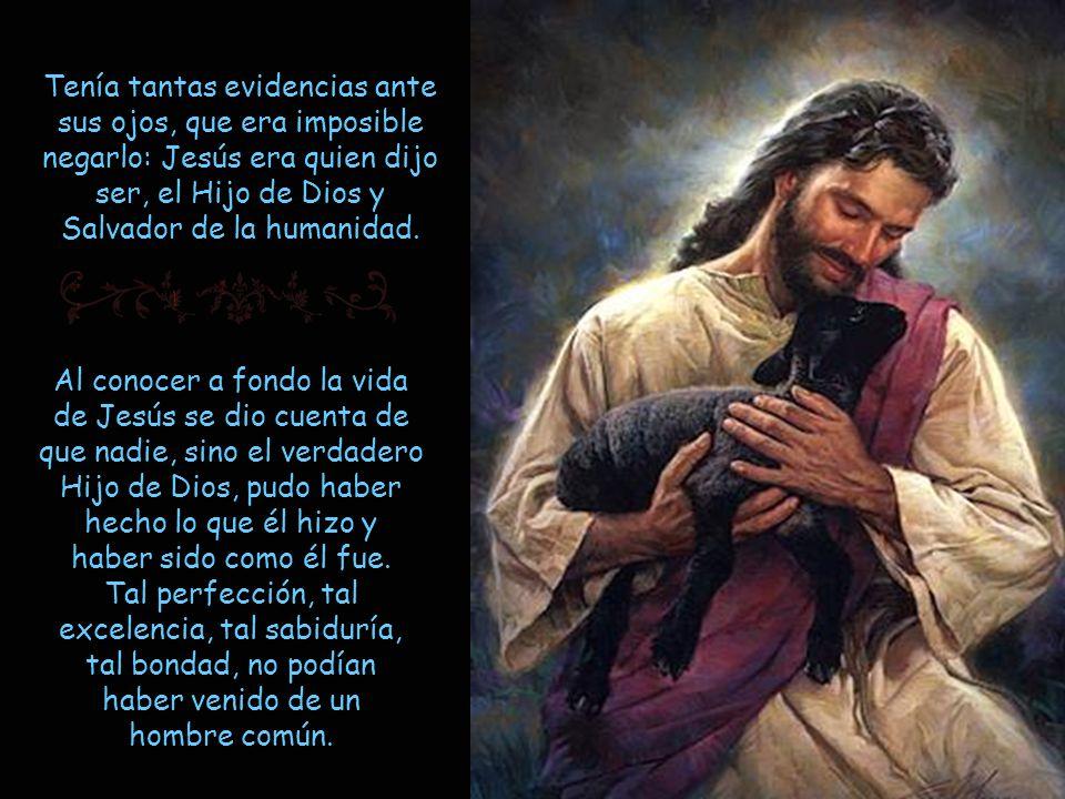 Tenía tantas evidencias ante sus ojos, que era imposible negarlo: Jesús era quien dijo ser, el Hijo de Dios y Salvador de la humanidad.