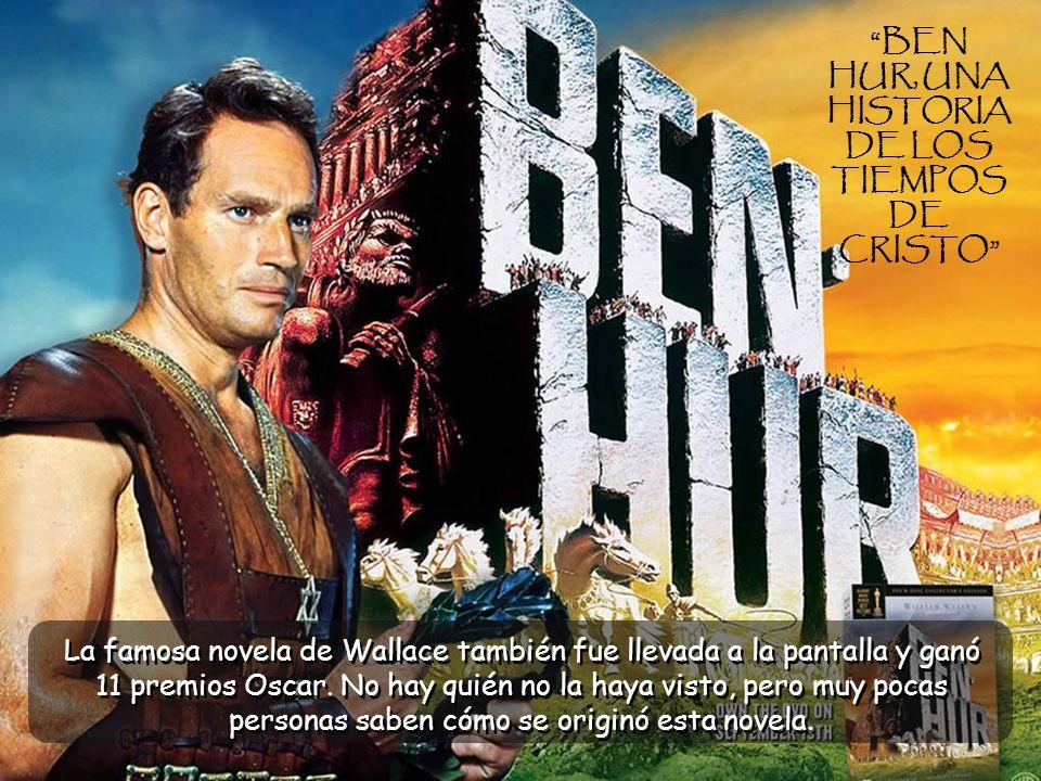 BEN HUR, UNA HISTORIA DE LOS TIEMPOS DE CRISTO La famosa novela de Wallace también fue llevada a la pantalla y ganó 11 premios Oscar.
