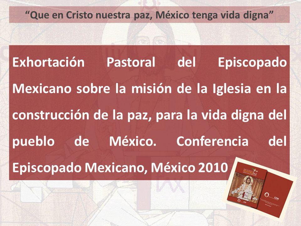 Que en Cristo nuestra paz, México tenga vida digna Exhortación Pastoral del Episcopado Mexicano sobre la misión de la Iglesia en la construcción de la