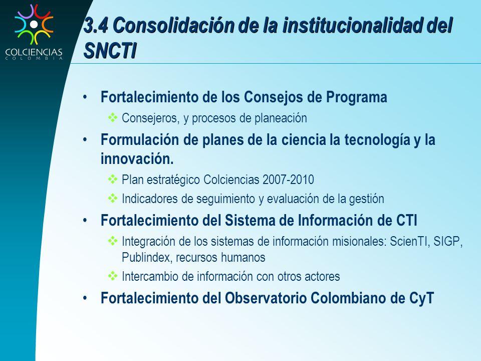 3.4 Consolidación de la institucionalidad del SNCTI Fortalecimiento de los Consejos de Programa Consejeros, y procesos de planeación Formulación de pl