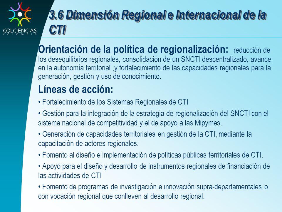 3.6 Dimensión Regional e Internacional de la CTI Orientación de la política de regionalización: reducción de los desequilibrios regionales, consolidac