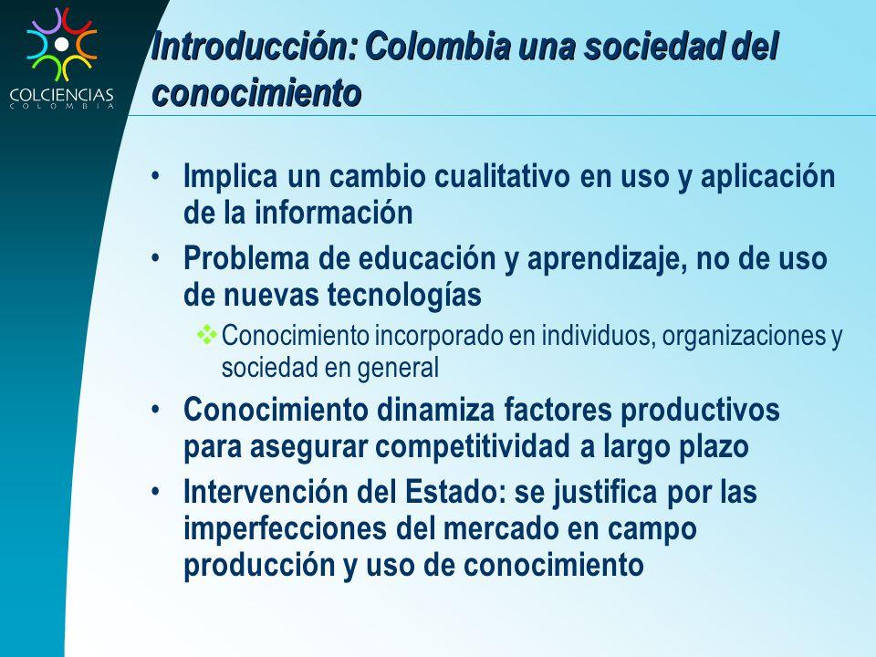 Introducción: Colombia una sociedad del conocimiento Implica un cambio cualitativo en uso y aplicación de la información Problema de educación y apren