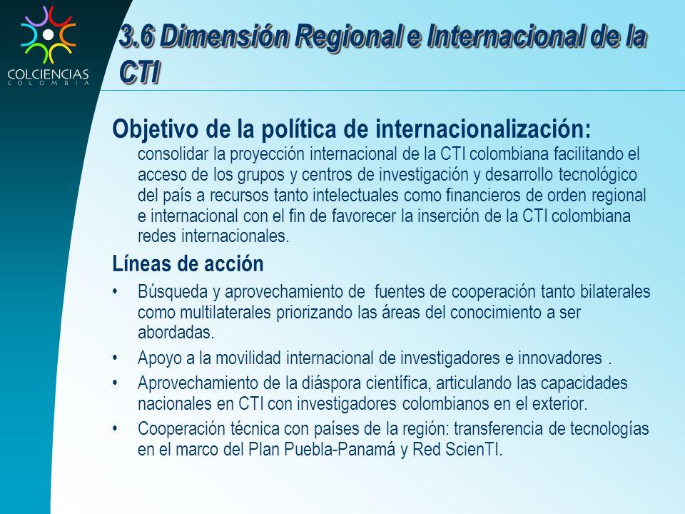 3.6 Dimensión Regional e Internacional de la CTI Objetivo de la política de internacionalización: consolidar la proyección internacional de la CTI col