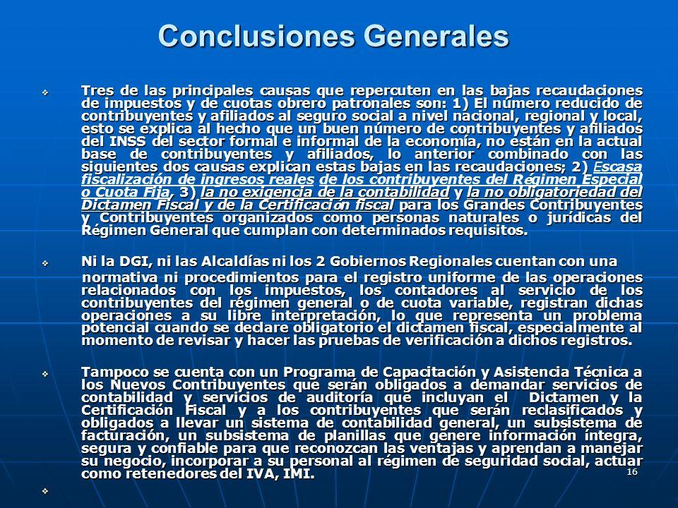 16 Conclusiones Generales Tres de las principales causas que repercuten en las bajas recaudaciones de impuestos y de cuotas obrero patronales son: 1)