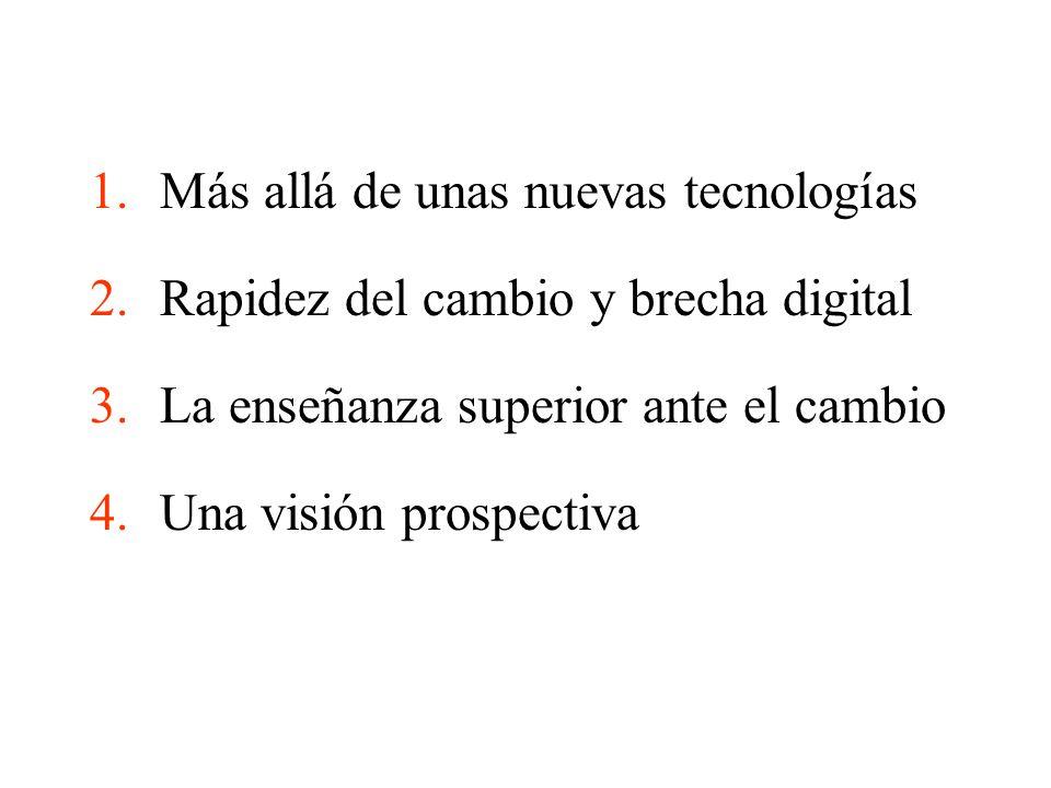 1.Más allá de unas nuevas tecnologías 2.Rapidez del cambio y brecha digital 3.La enseñanza superior ante el cambio 4.Una visión prospectiva
