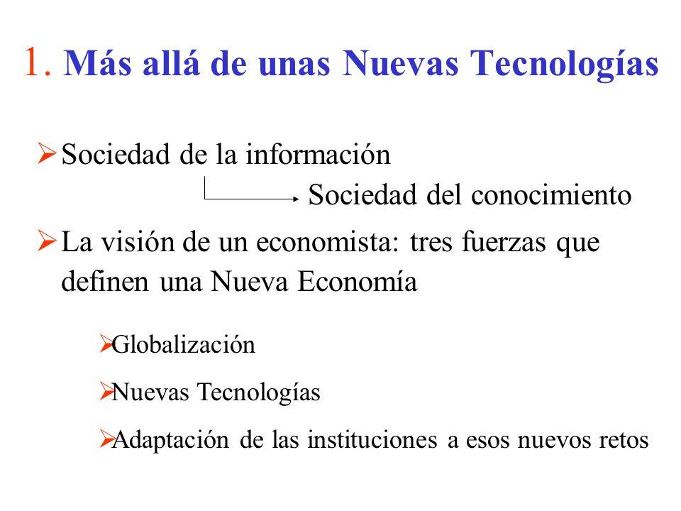 1. Más allá de unas Nuevas Tecnologías Sociedad de la información Sociedad del conocimiento La visión de un economista: tres fuerzas que definen una N