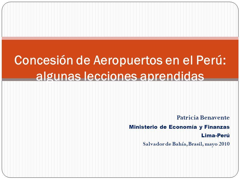 Patricia Benavente Ministerio de Economía y Finanzas Lima-Perú Salvador de Bahía, Brasil, mayo 2010 Concesión de Aeropuertos en el Perú: algunas lecciones aprendidas