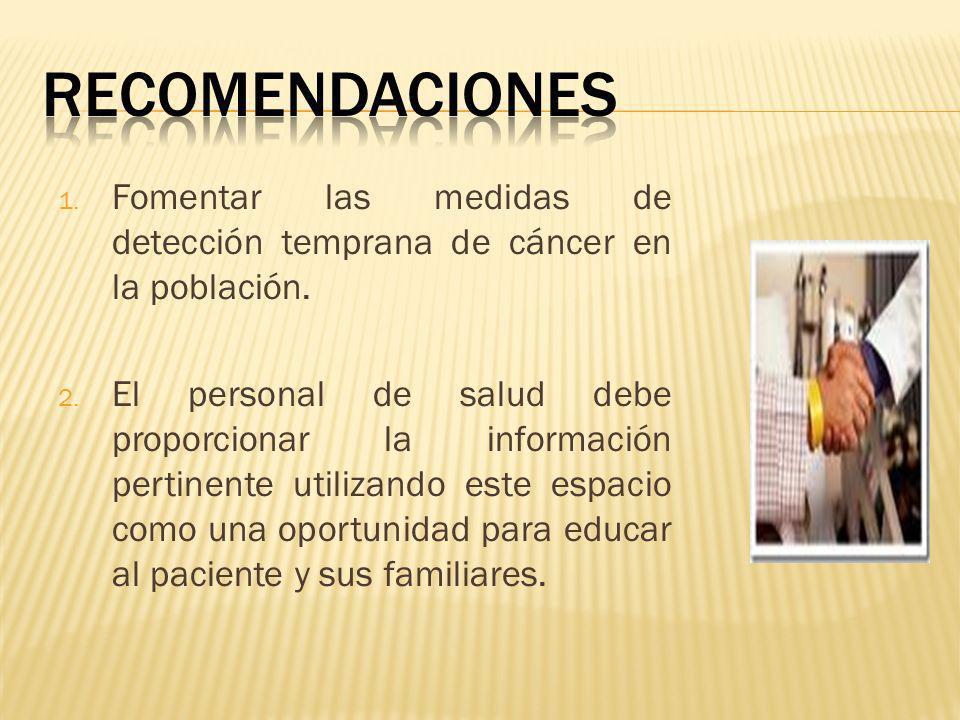 1. Fomentar las medidas de detección temprana de cáncer en la población.