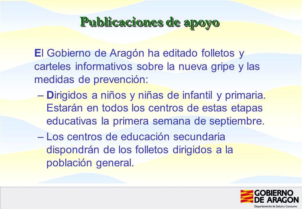 Publicaciones de apoyo El Gobierno de Aragón ha editado folletos y carteles informativos sobre la nueva gripe y las medidas de prevención: –Dirigidos