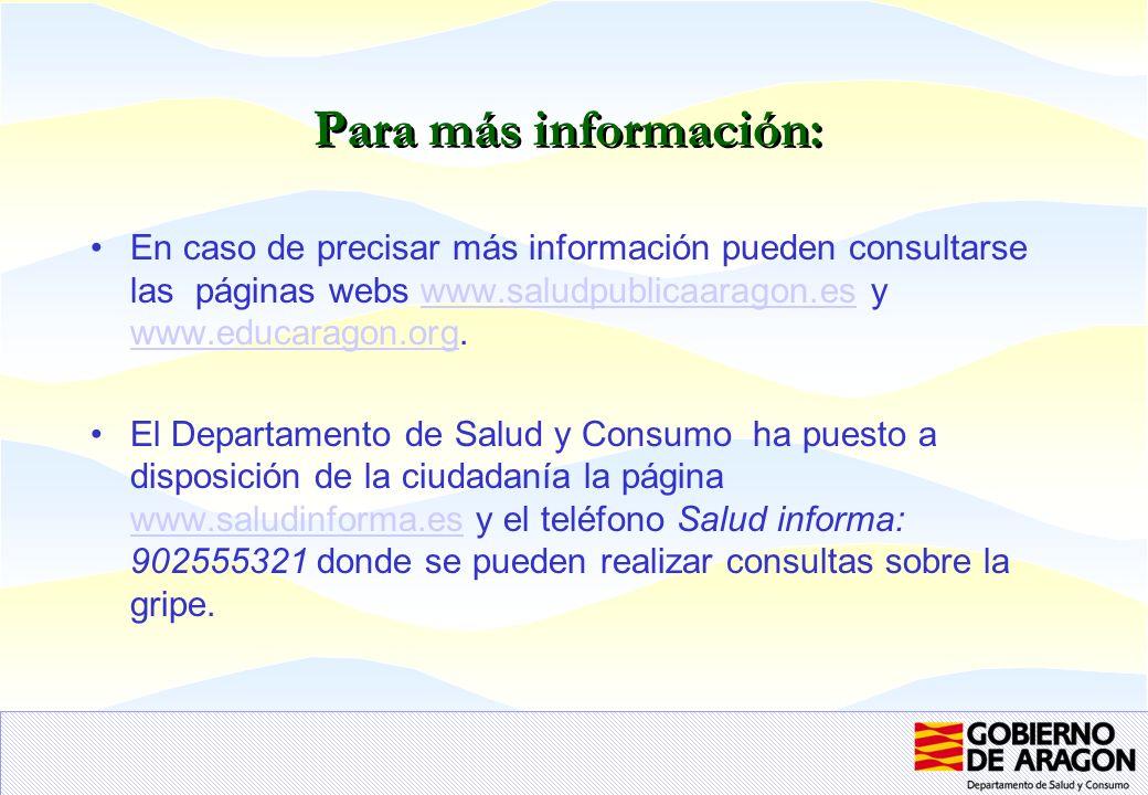 Para más información: En caso de precisar más información pueden consultarse las páginas webs www.saludpublicaaragon.es y www.educaragon.org.www.salud