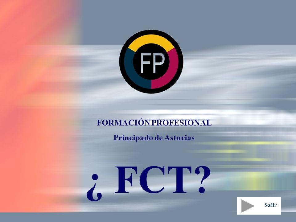 FORMACIÓN PROFESIONAL Principado de Asturias ¿ FCT? Salir