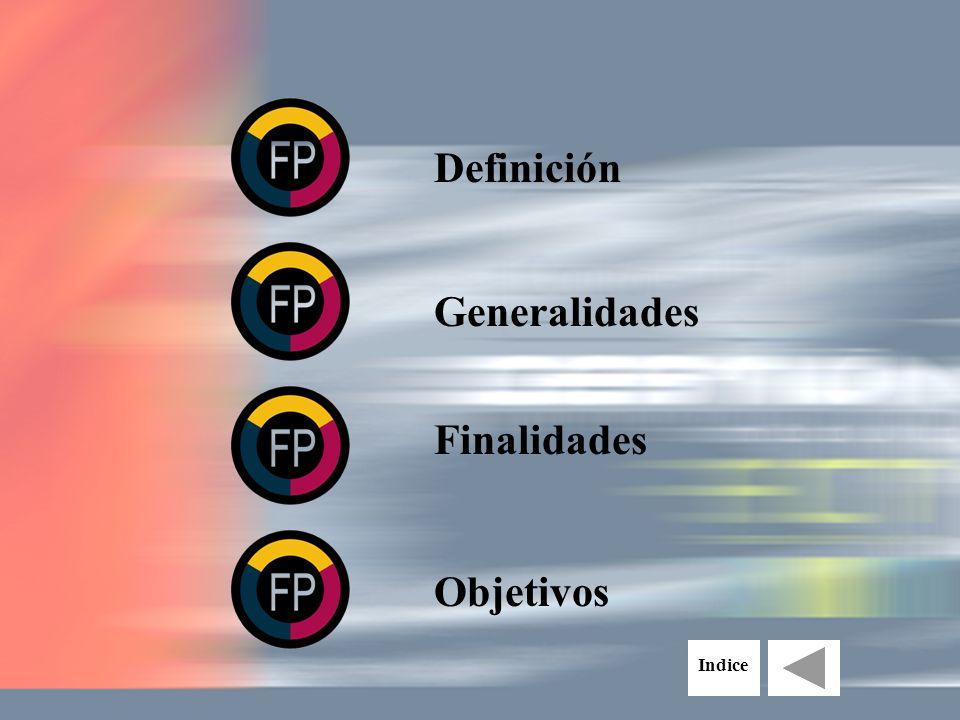 Definición Generalidades Finalidades Objetivos Indice