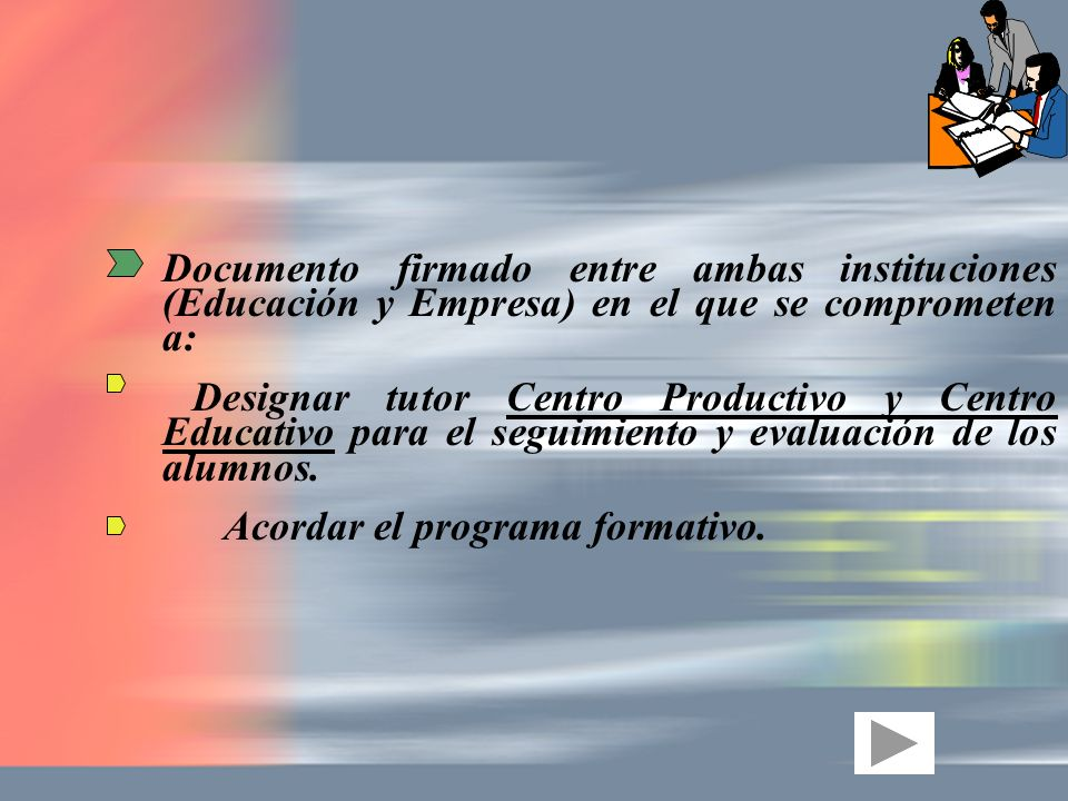 Documento firmado entre ambas instituciones (Educación y Empresa) en el que se comprometen a: Designar tutor Centro Productivo y Centro Educativo para