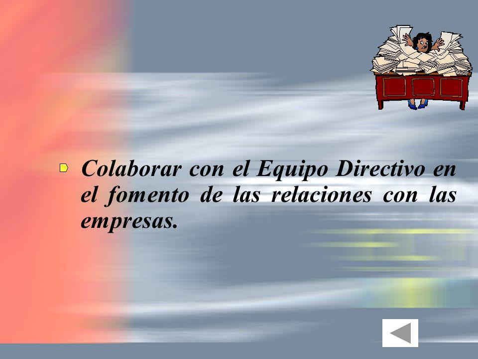 Colaborar con el Equipo Directivo en el fomento de las relaciones con las empresas.