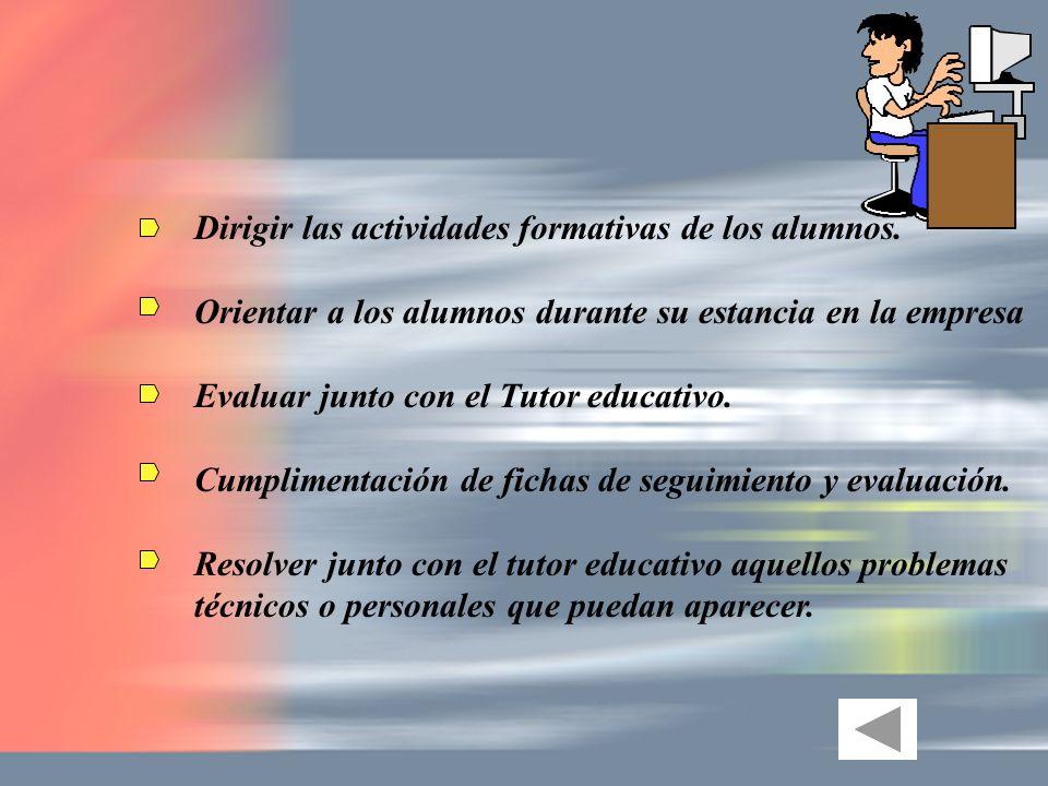 Dirigir las actividades formativas de los alumnos. Orientar a los alumnos durante su estancia en la empresa Evaluar junto con el Tutor educativo. Cump