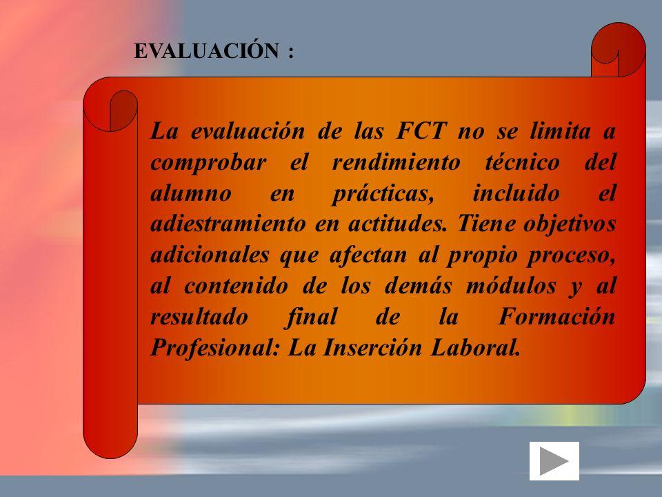 La evaluación de las FCT no se limita a comprobar el rendimiento técnico del alumno en prácticas, incluido el adiestramiento en actitudes. Tiene objet
