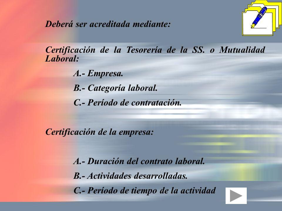 Deberá ser acreditada mediante: Certificación de la Tesorería de la SS. o Mutualidad Laboral: A.- Empresa. B.- Categoría laboral. C.- Período de contr