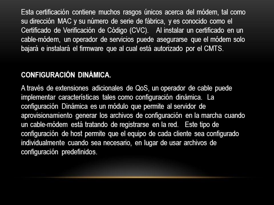 Esta certificación contiene muchos rasgos únicos acerca del módem, tal como su dirección MAC y su número de serie de fábrica, y es conocido como el Certificado de Verificación de Código (CVC).