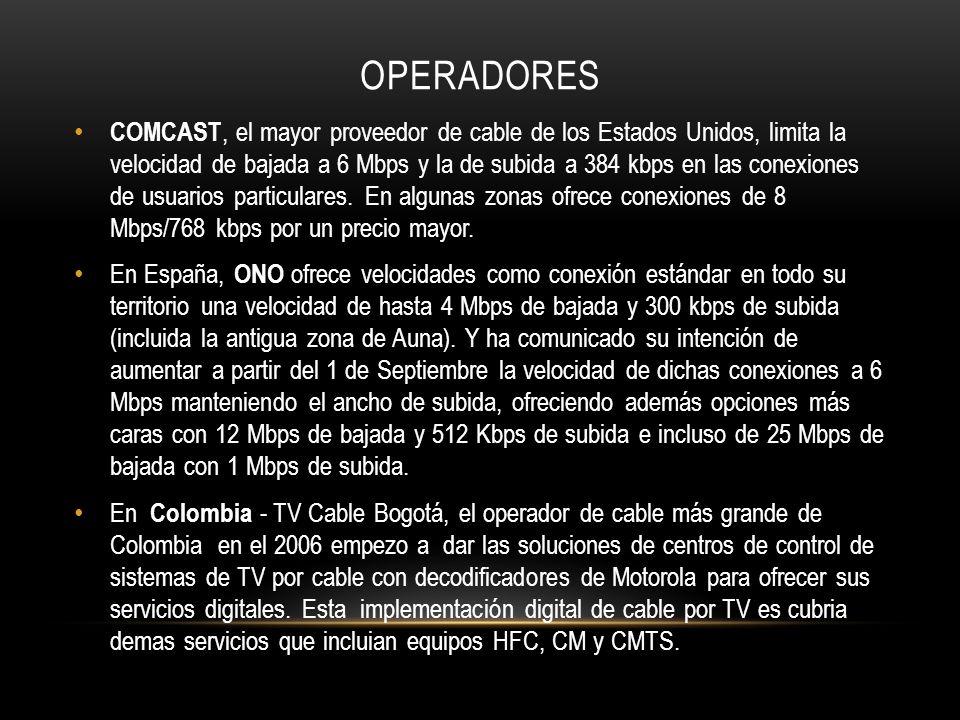 OPERADORES COMCAST, el mayor proveedor de cable de los Estados Unidos, limita la velocidad de bajada a 6 Mbps y la de subida a 384 kbps en las conexiones de usuarios particulares.