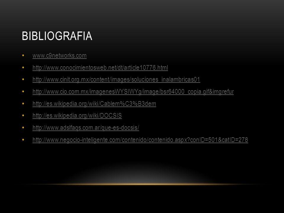 BIBLIOGRAFIA www.c9networks.com http://www.conocimientosweb.net/dt/article10776.html http://www.cinit.org.mx/content/images/soluciones_inalambricas01 http://www.cio.com.mx/imagenesWYSIWYg/image/bsr64000_copia.gif&imgrefur http://es.wikipedia.org/wiki/Cablem%C3%B3dem http://es.wikipedia.org/wiki/DOCSIS http://www.adslfaqs.com.ar/que-es-docsis/ http://www.negocio-inteligente.com/contenido/contenido.aspx?conID=501&catID=278