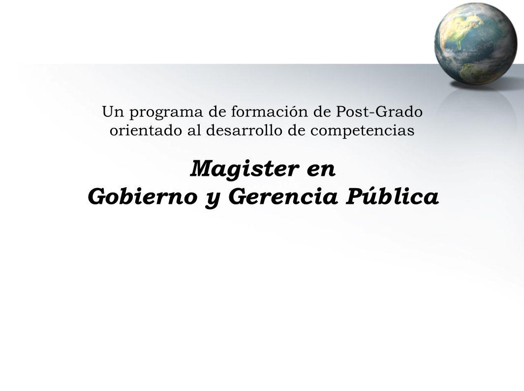 Un programa de formación de Post-Grado orientado al desarrollo de competencias Magister en Gobierno y Gerencia Pública