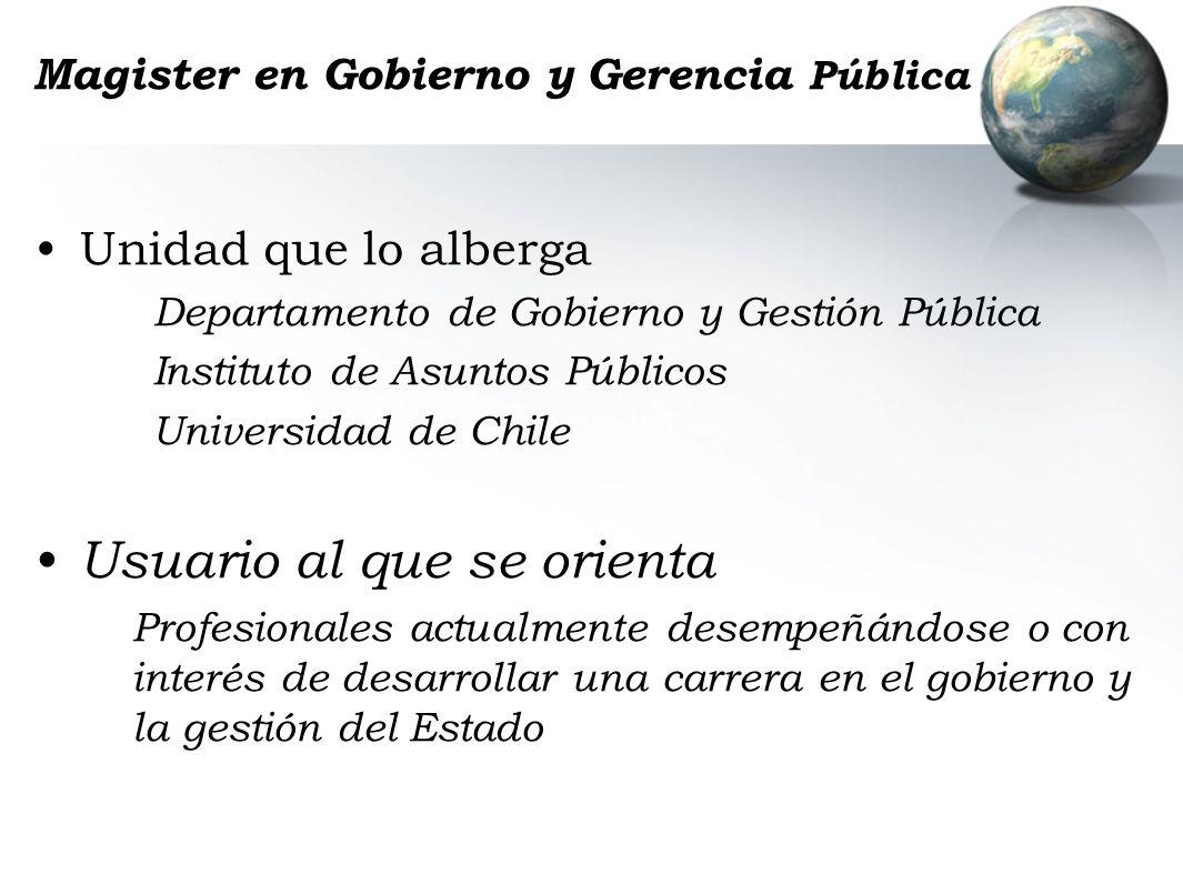 Magister en Gobierno y Gerencia Pública Unidad que lo alberga Departamento de Gobierno y Gestión Pública Instituto de Asuntos Públicos Universidad de