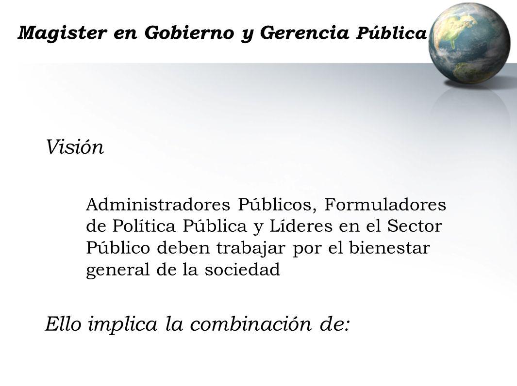 Magister en Gobierno y Gerencia Pública Visión Administradores Públicos, Formuladores de Política Pública y Líderes en el Sector Público deben trabaja