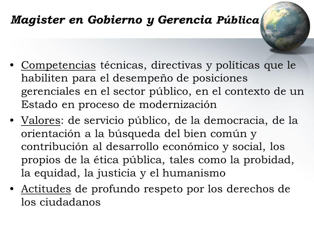 Magister en Gobierno y Gerencia Pública Competencias técnicas, directivas y políticas que le habiliten para el desempeño de posiciones gerenciales en