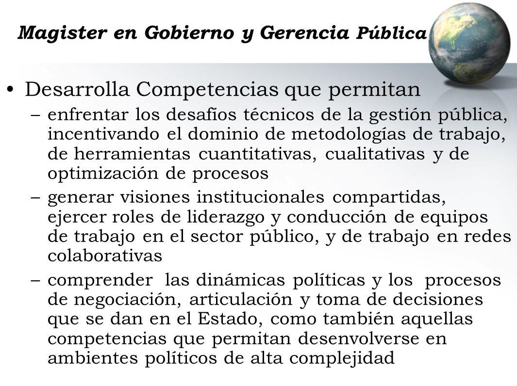 Magister en Gobierno y Gerencia Pública Desarrolla Competencias que permitan –enfrentar los desafíos técnicos de la gestión pública, incentivando el d