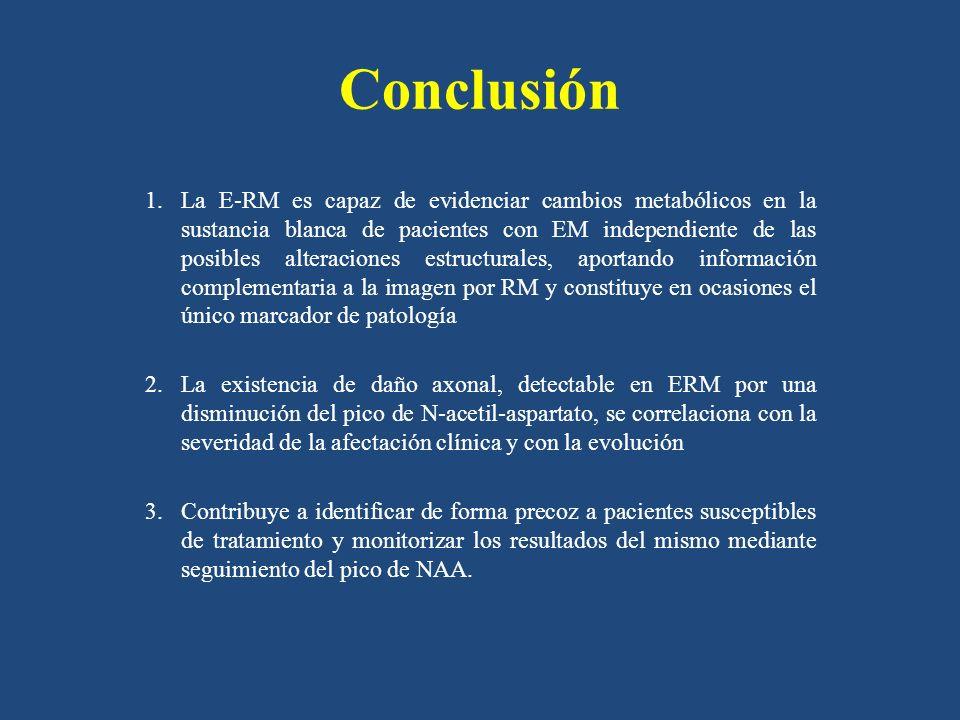 Conclusión 1.La E-RM es capaz de evidenciar cambios metabólicos en la sustancia blanca de pacientes con EM independiente de las posibles alteraciones