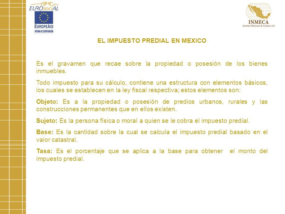 EL IMPUESTO PREDIAL EN MEXICO Es el gravamen que recae sobre la propiedad o posesión de los bienes inmuebles.