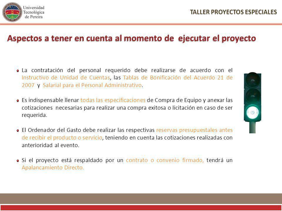 TALLER PROYECTOS ESPECIALES La contratación del personal requerido debe realizarse de acuerdo con el Instructivo de Unidad de Cuentas, las Tablas de Bonificación del Acuerdo 21 de 2007 y Salarial para el Personal Administrativo.