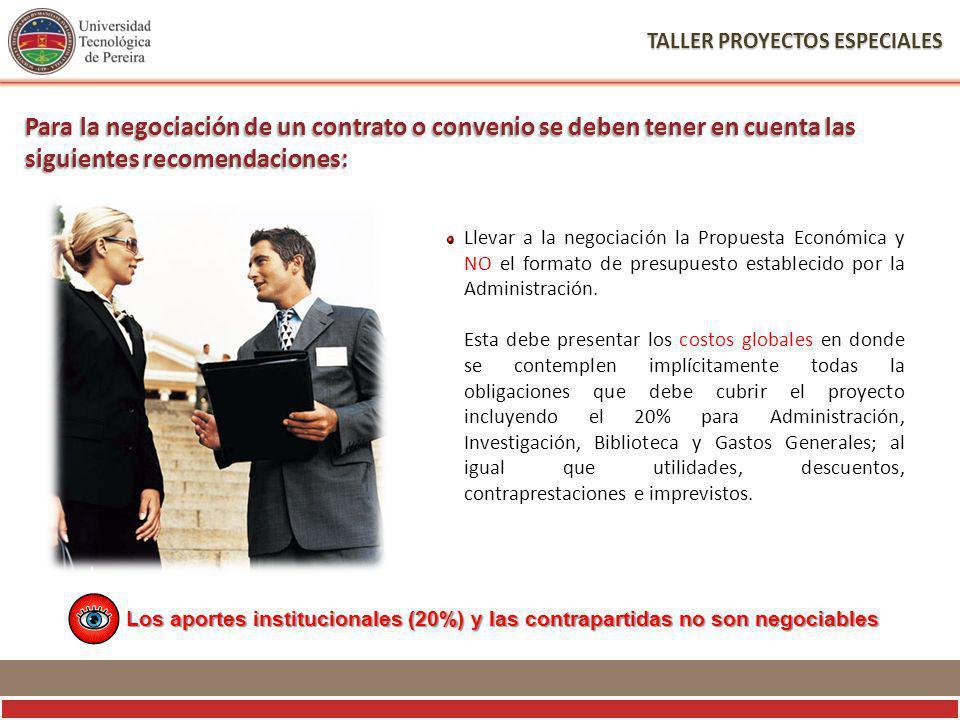 TALLER PROYECTOS ESPECIALES Llevar a la negociación la Propuesta Económica y NO el formato de presupuesto establecido por la Administración.