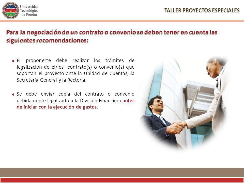 TALLER PROYECTOS ESPECIALES El proponerte debe realizar los trámites de legalización de el/los contrato(s) o convenio(s) que soportan el proyecto ante la Unidad de Cuentas, la Secretaría General y la Rectoría.