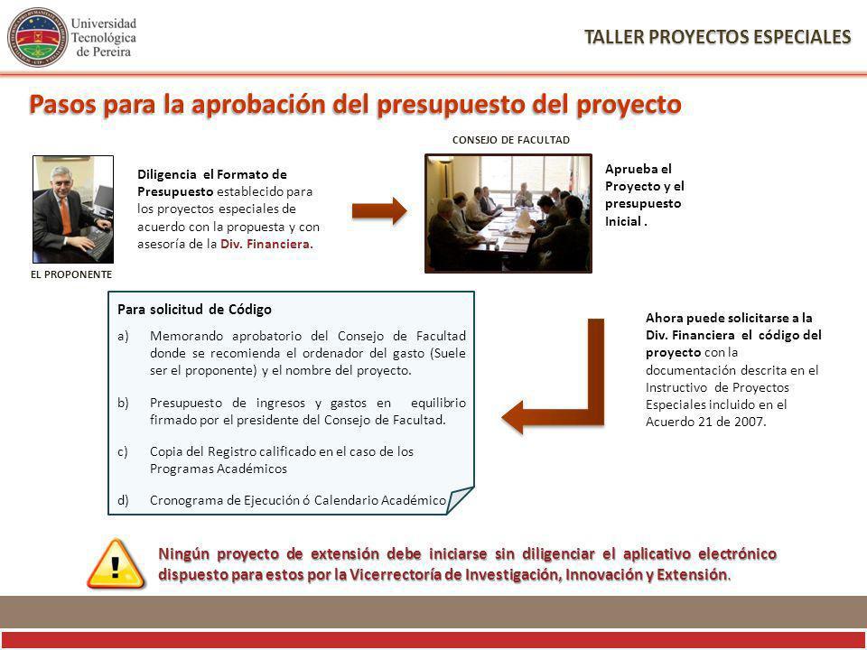 EL PROPONENTE Diligencia el Formato de Presupuesto establecido para los proyectos especiales de acuerdo con la propuesta y con asesoría de la Div.