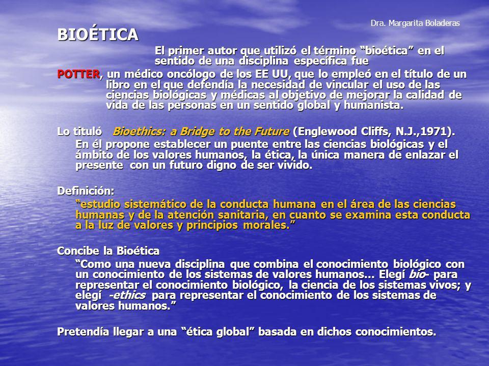 Dra. Margarita Boladeras BIOÉTICA El primer autor que utilizó el término bioética en el sentido de una disciplina específica fue POTTER, un médico onc