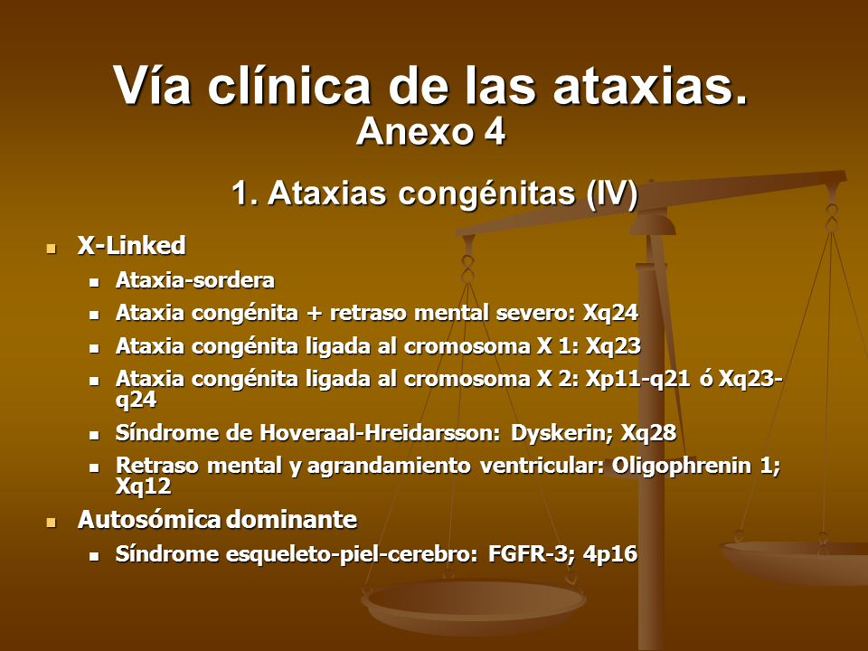 1. Ataxias congénitas (IV) X-Linked X-Linked Ataxia-sordera Ataxia-sordera Ataxia congénita + retraso mental severo: Xq24 Ataxia congénita + retraso m