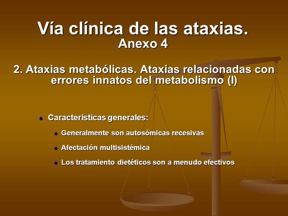 2. Ataxias metabólicas. Ataxias relacionadas con errores innatos del metabolismo (I) l Características generales: l Generalmente son autosómicas reces
