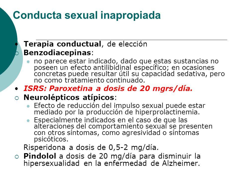 Conducta sexual inapropiada Terapia conductual, de elección Benzodiacepinas: no parece estar indicado, dado que estas sustancias no poseen un efecto a