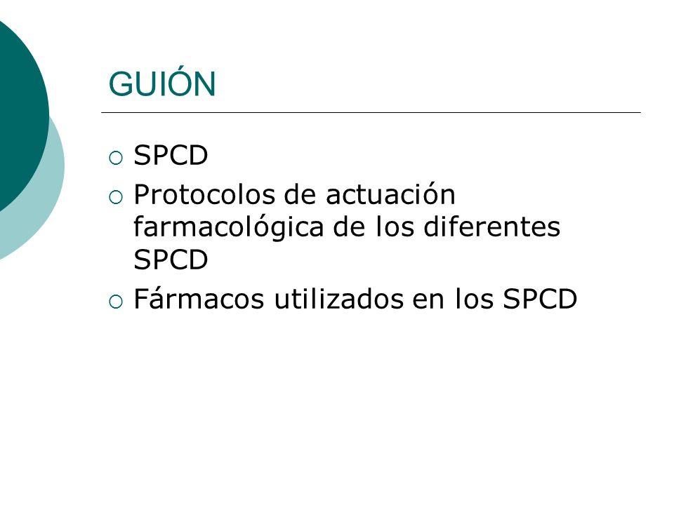 GUIÓN SPCD Protocolos de actuación farmacológica de los diferentes SPCD Fármacos utilizados en los SPCD