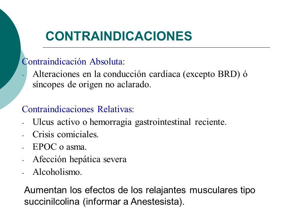 CONTRAINDICACIONES Contraindicación Absoluta: - Alteraciones en la conducción cardiaca (excepto BRD) ó síncopes de origen no aclarado. Contraindicacio