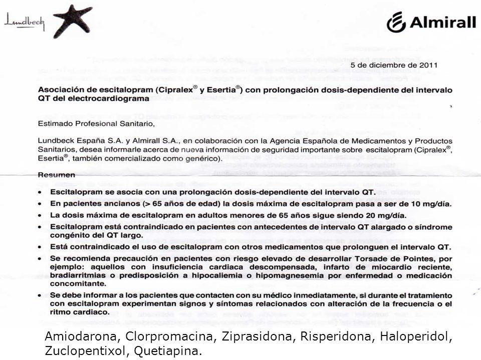 Amiodarona, Clorpromacina, Ziprasidona, Risperidona, Haloperidol, Zuclopentixol, Quetiapina.