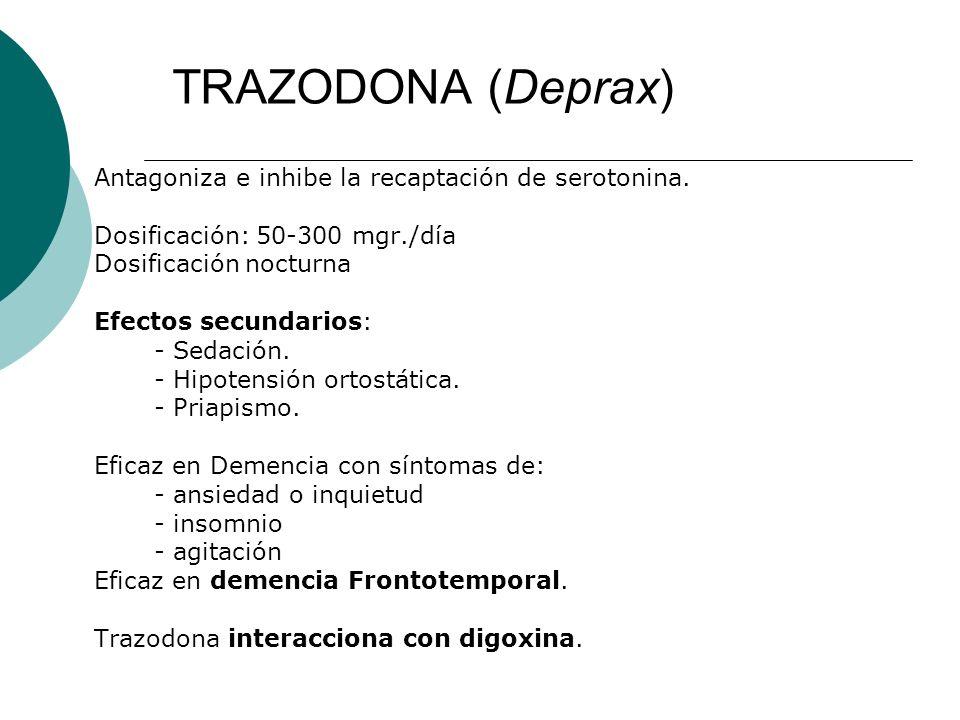 TRAZODONA (Deprax) Antagoniza e inhibe la recaptación de serotonina. Dosificación: 50-300 mgr./día Dosificación nocturna Efectos secundarios: - Sedaci