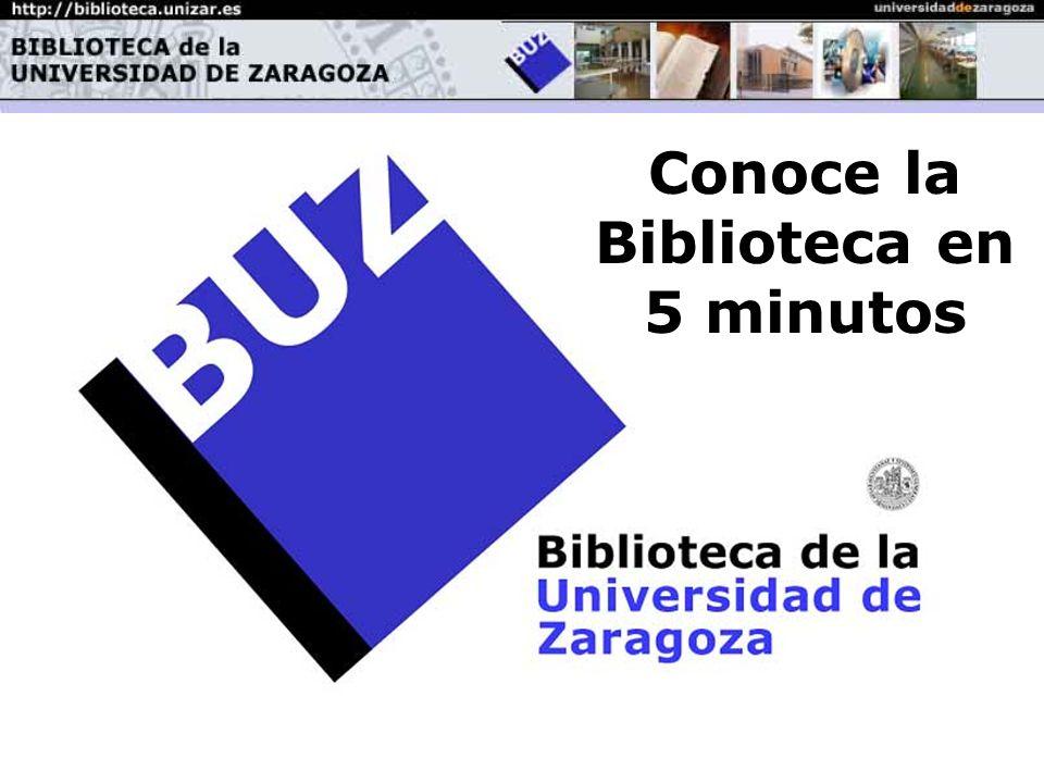 La Biblioteca en 5 minutos Bienvenido a la Biblioteca de la Universidad de Zaragoza Conoce la Biblioteca en 5 minutos
