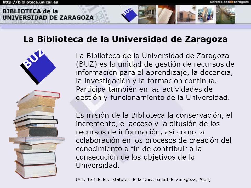 La Biblioteca de la Universidad de Zaragoza (BUZ) es la unidad de gestión de recursos de información para el aprendizaje, la docencia, la investigación y la formación continua.