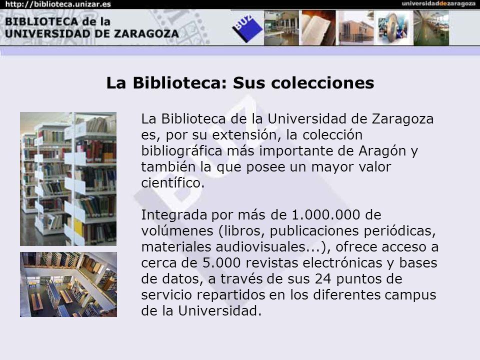 La Biblioteca: Sus colecciones La Biblioteca de la Universidad de Zaragoza es, por su extensión, la colección bibliográfica más importante de Aragón y también la que posee un mayor valor científico.