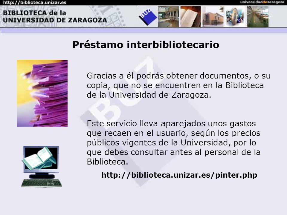Préstamo interbibliotecario Gracias a él podrás obtener documentos, o su copia, que no se encuentren en la Biblioteca de la Universidad de Zaragoza.