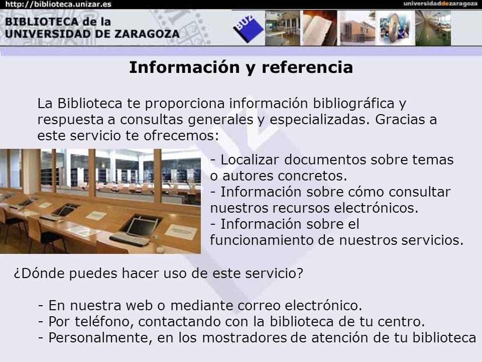 Información y referencia La Biblioteca te proporciona información bibliográfica y respuesta a consultas generales y especializadas.