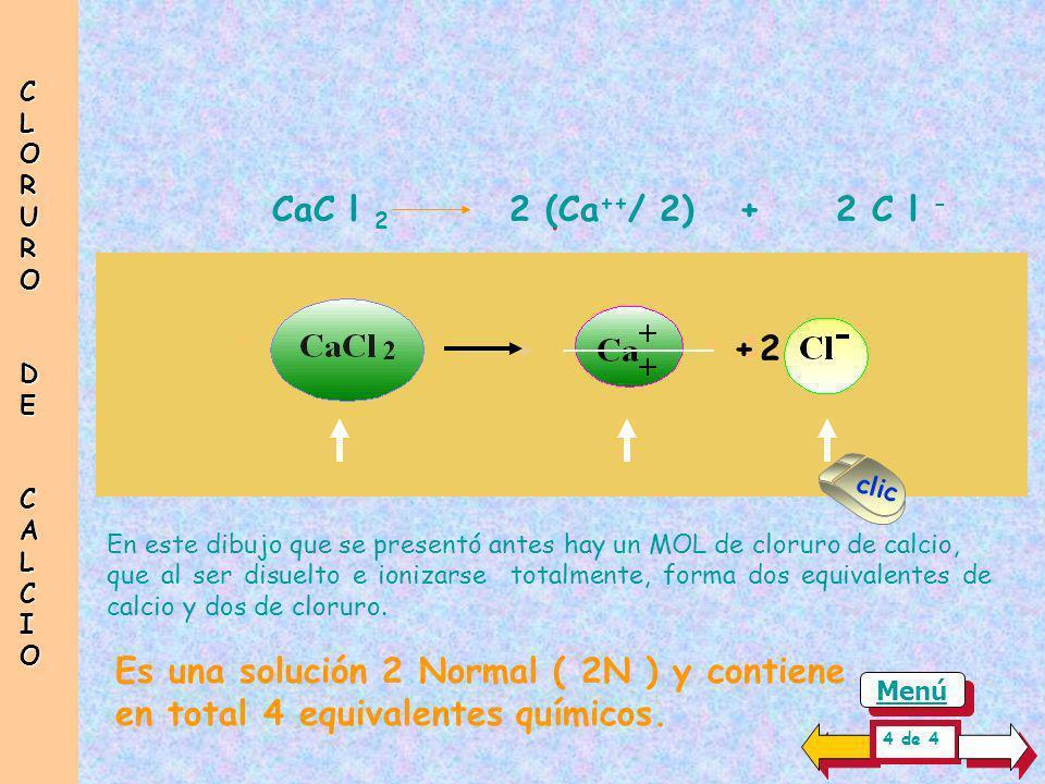 Para producir una Solución Normal ( N o 1N ) de cloruro de calcio, son necesarios un equivalente de calcio y un equivalente de cloruro. Para ello se d