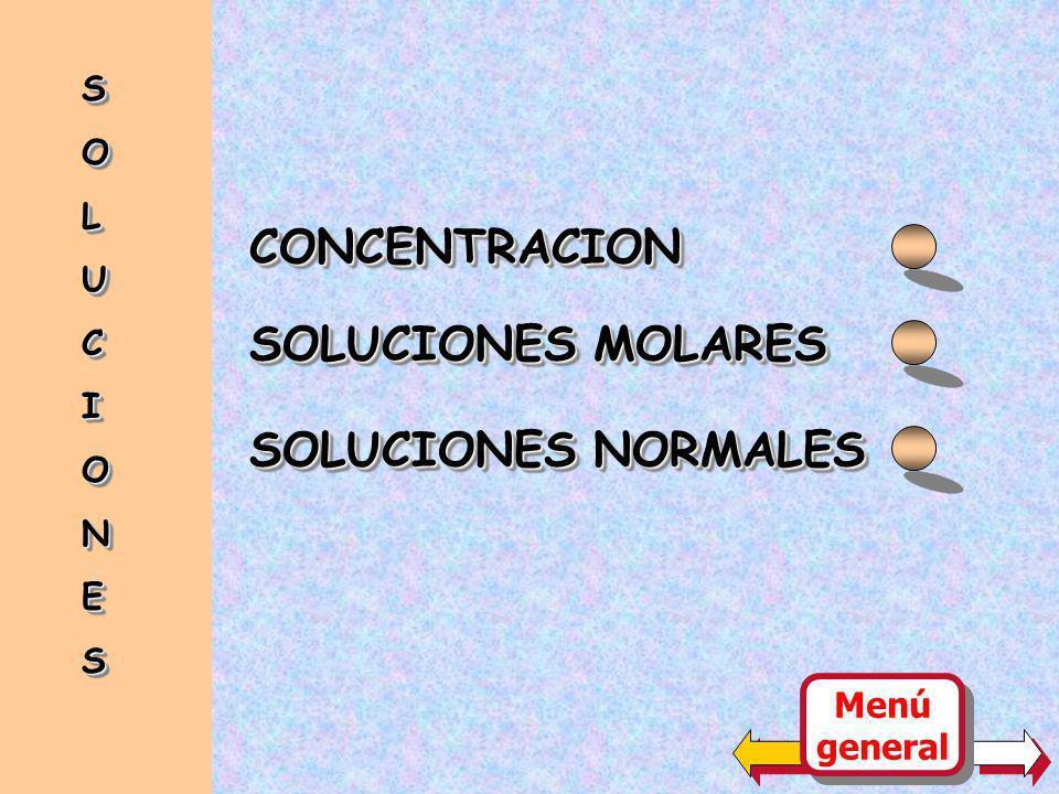 CONCENTRACIONCONCENTRACION SOLUCIONES MOLARES SOLUCIONES NORMALES SOLUCIONESSOLUCIONES Menú general Menú general